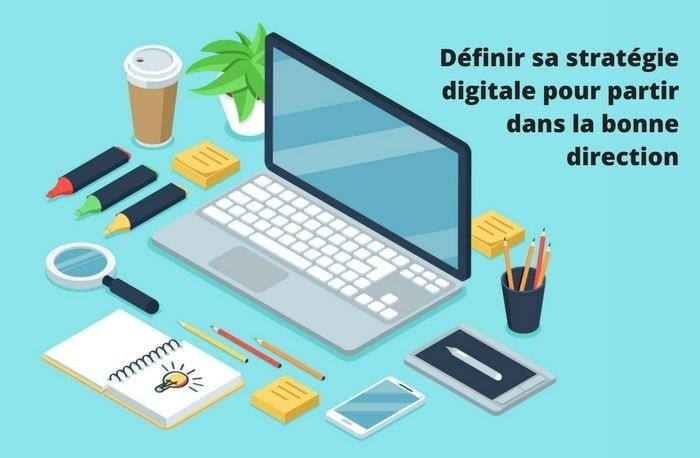 Comment bien définir votre stratégie digitale .